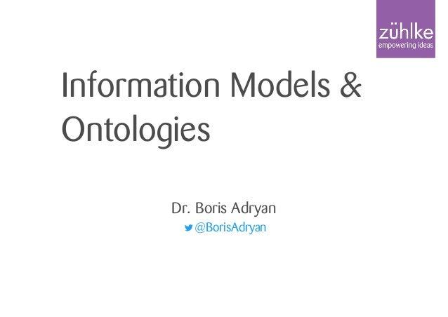 Information Models & Ontologies Dr. Boris Adryan @BorisAdryan