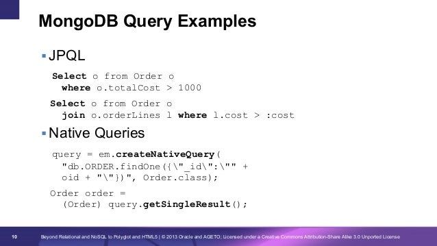 MongoDB Query Examples § JPQL     Select  o from Order o where o.totalCost > 1000  Select o from Order o join o.orde...