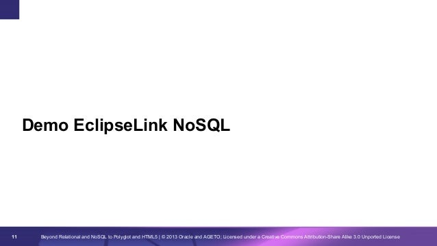 Demo EclipseLink NoSQL  11  Beyond Relational and NoSQL to Polyglot and HTML5 | © 2013 Oracle and AGETO; Licensed under a ...