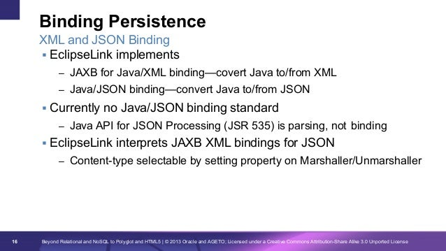 Binding Persistence XML and JSON Binding § EclipseLink implements – JAXB for Java/XML binding—covert Java to/from XML –...
