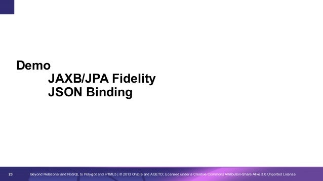 Demo JAXB/JPA Fidelity JSON Binding  23  Beyond Relational and NoSQL to Polyglot and HTML5 | © 2013 Oracle and AGETO; Lice...
