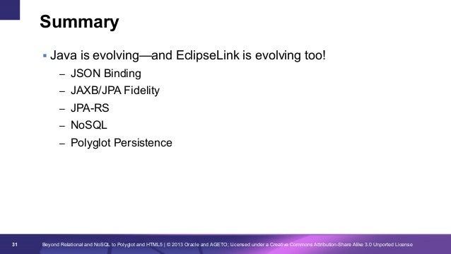 Summary § Java is evolving—and EclipseLink is evolving too! – JSON Binding – JAXB/JPA Fidelity – JPA-RS – NoSQL – P...