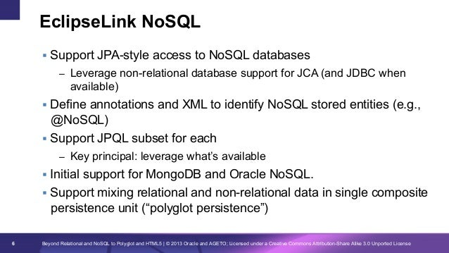 EclipseLink NoSQL § Support JPA-style access to NoSQL databases – Leverage non-relational database support for JCA (and...
