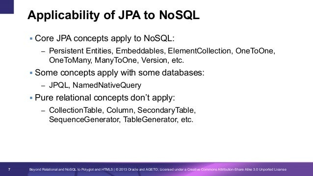 Applicability of JPA to NoSQL § Core JPA concepts apply to NoSQL: – Persistent Entities, Embeddables, ElementCollection...