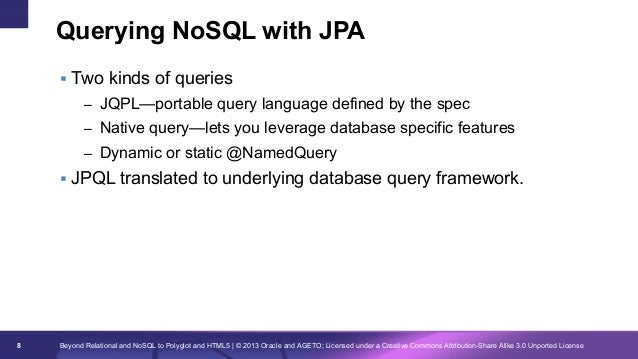 Querying NoSQL with JPA § Two kinds of queries – JQPL—portable query language defined by the spec – Native query—lets ...