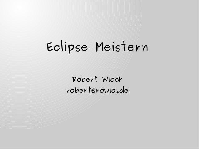 Eclipse MeisternRobert Wlochrobert@rowlo.de
