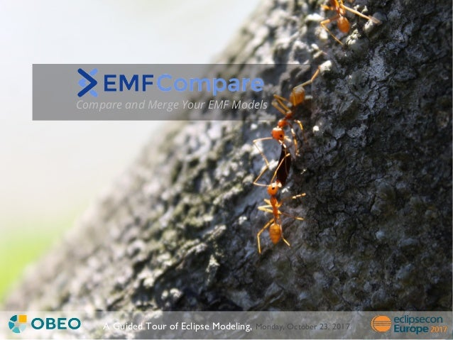 ©Copyright2017Obeo A Guided Tour of Eclipse Modeling, Monday, October 23, 2017 Compare and Merge Your EMF Models
