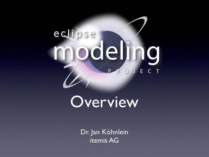 eclipse  modeling     PROJECT       Overview     Dr. Jan Köhnlein        itemis AG