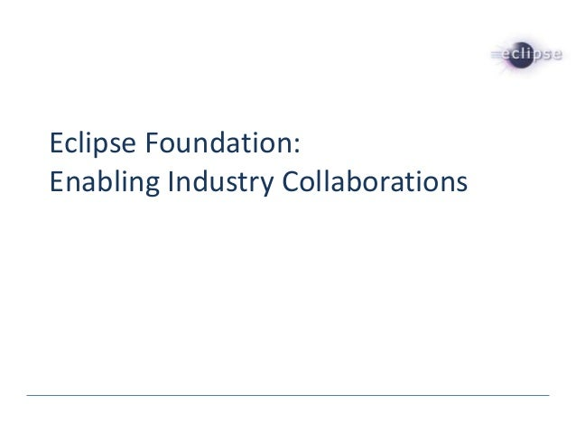 Eclipse Foundation: Enabling Industry Collaborations