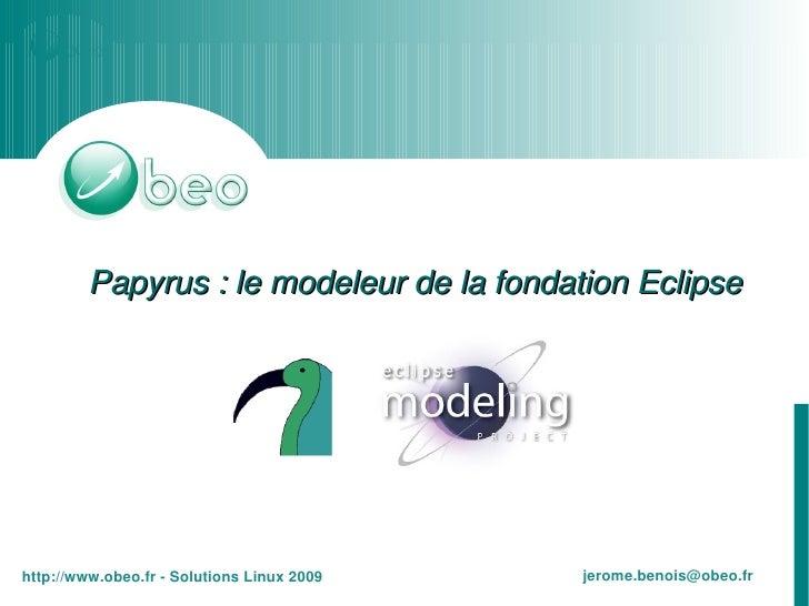 Papyrus:lemodeleurdelafondationEclipse                                                 jerome.benois@obeo.fr http:/...