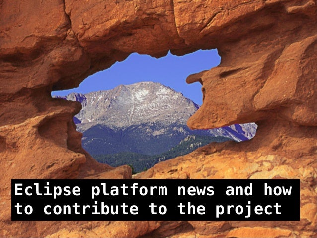 Eclipse platform news and how to contribute to the project