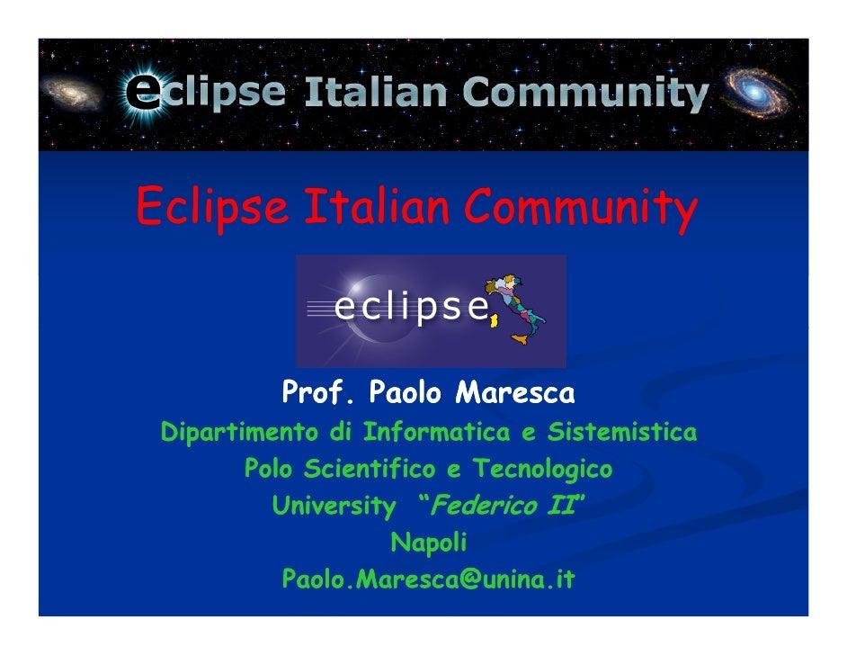 Eclipse Italian Community             Prof. Paolo Maresca  Dipartimento di Informatica e Sistemistica         Polo Scienti...