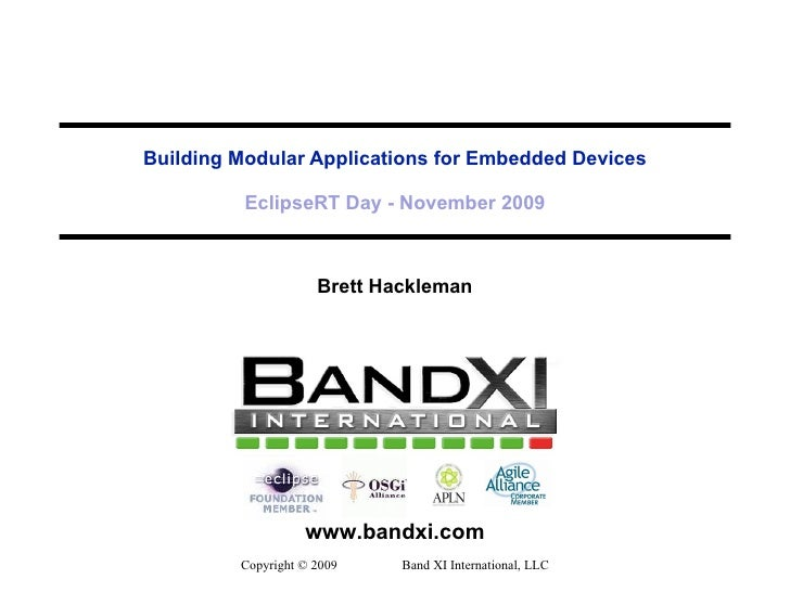 Building Modular Applications for Embedded Devices EclipseRT Day - November 2009 Brett Hackleman Copyright © 2009  Band XI...