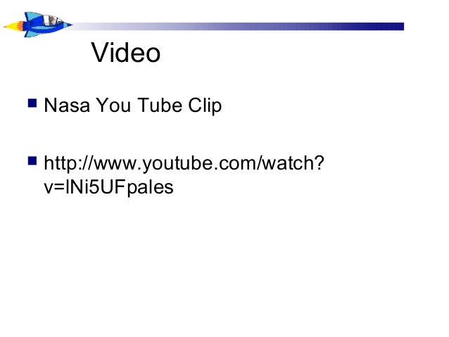 Video  Nasa You Tube Clip  http://www.youtube.com/watch? v=lNi5UFpales