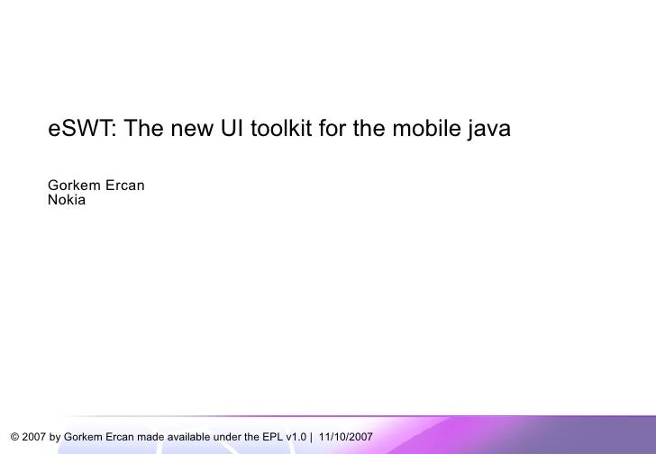 eSWT: The new UI toolkit for the mobile java Gorkem Ercan Nokia