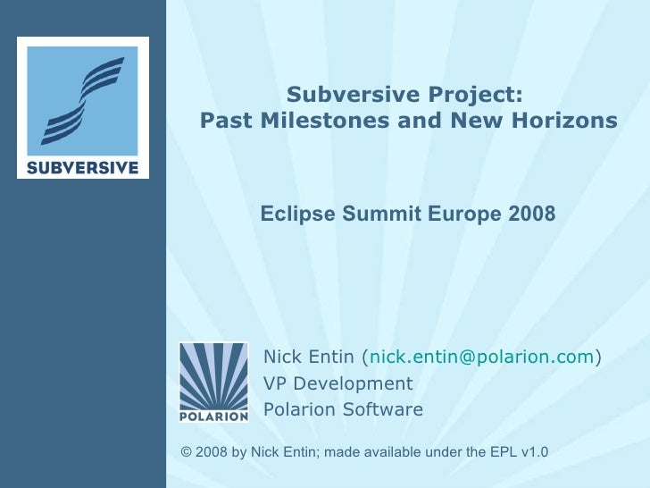 Subversive Project:  Past Milestones and New Horizons Eclipse Summit Europe 2008 © 200 8  by  Nick Entin ; made available ...