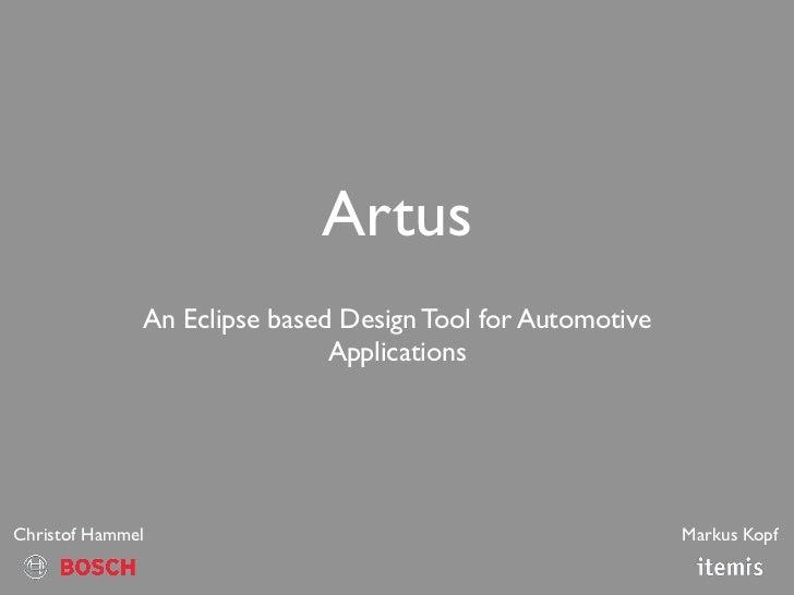 Artus              An Eclipse based Design Tool for Automotive                              ApplicationsChristof Hammel   ...
