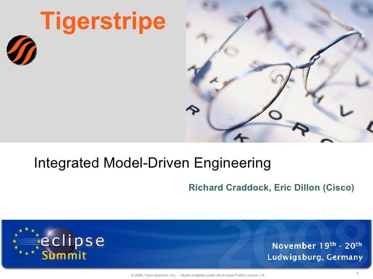 Tigerstripe Richard Craddock, Eric Dillon (Cisco) Integrated Model-Driven Engineering