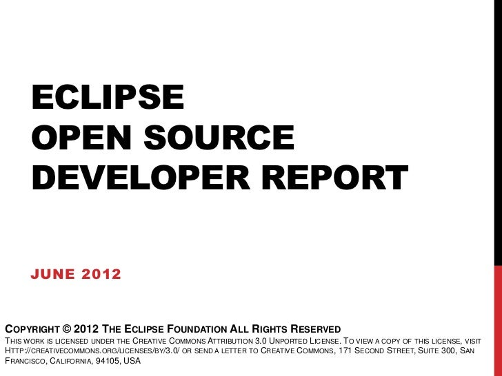 ECLIPSE      OPEN SOURCE      DEVELOPER REPORT      JUNE 2012COPYRIGHT © 2012 THE ECLIPSE FOUNDATION ALL RIGHTS RESERVEDTH...