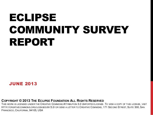 ECLIPSECOMMUNITY SURVEYREPORTJUNE 2013COPYRIGHT © 2013 THE ECLIPSE FOUNDATION ALL RIGHTS RESERVEDTHIS WORK IS LICENSED UND...
