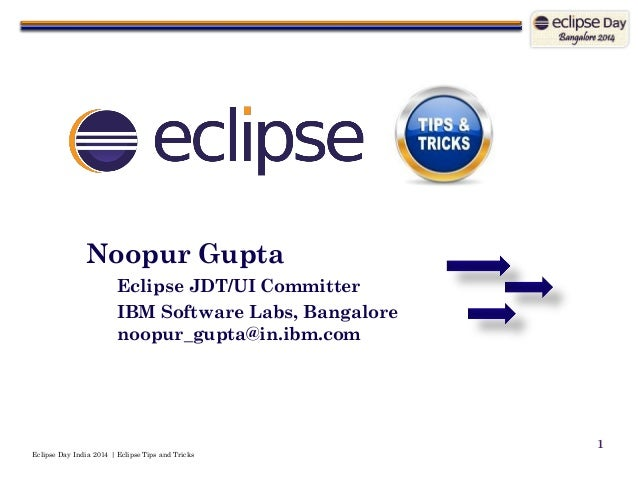 Eclipse Day India 2014 | Eclipse Tips and Tricks  1  Noopur Gupta  Eclipse JDT/UI Committer  IBM Software Labs, Bangaloren...