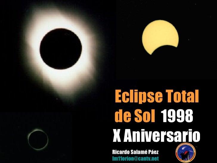 Ricardo Salamé Páez lm11orion @cantv.net Eclipse Total de Sol   1998  X Aniversario