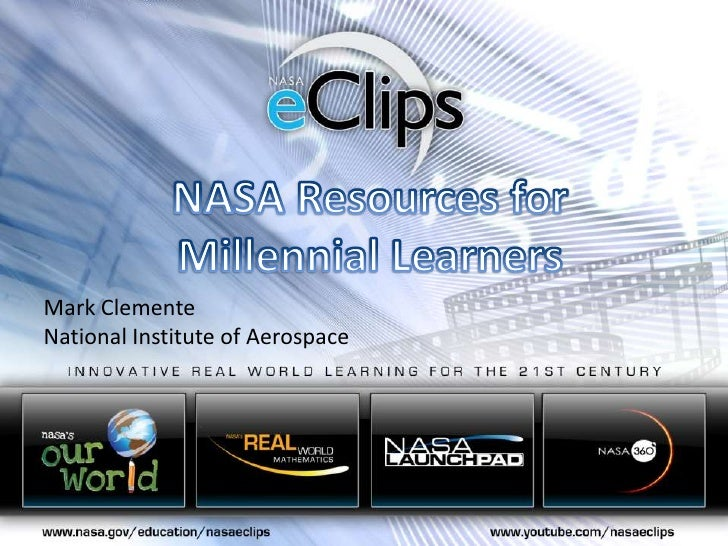 NASA Resources for<br />Millennial Learners<br />Mark Clemente<br />National Institute of Aerospace<br />