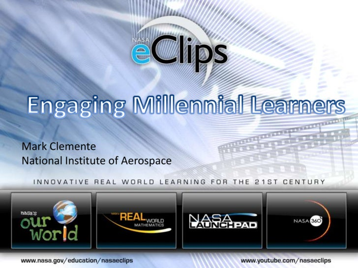 Engaging Millennial Learners<br />Mark Clemente<br />National Institute of Aerospace<br />