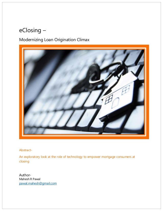 eClosing – Modernizing Loan Origination Climax Abstract- An exploratory look at the role of technology to empower mortgage...