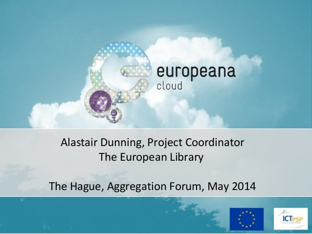 Alastair Dunning, Project Coordinator The European Library The Hague, Aggregation Forum, May 2014