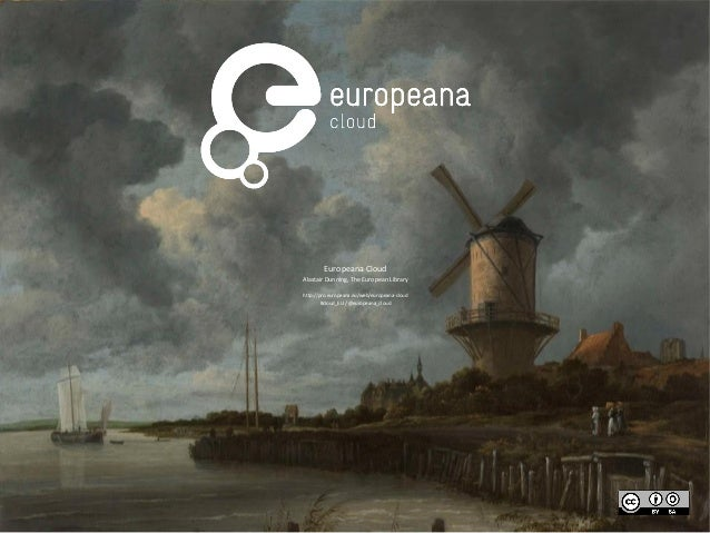 Europeana Cloud Alastair Dunning, The European Library http://pro.europeana.eu/web/europeana-cloud #cloud_EU / @europeana_...