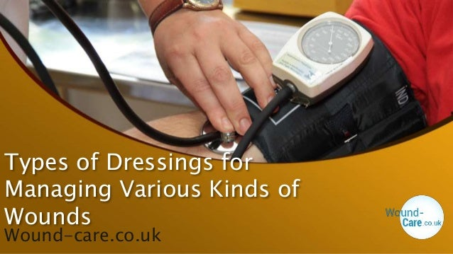 Types of Dressings for Managing Various Kinds of Wounds Wound-care.co.uk