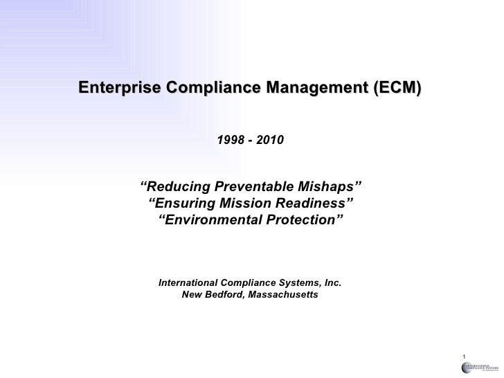 """Enterprise Compliance Management (ECM) 1998 - 2010 """" Reducing Preventable Mishaps"""" """" Ensuring Mission Readiness"""" """" Environ..."""