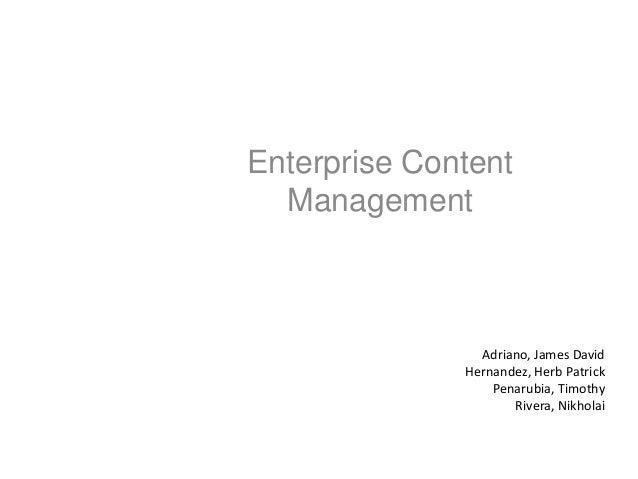 Adriano, James David Hernandez, Herb Patrick Penarubia, Timothy Rivera, Nikholai Enterprise Content Management