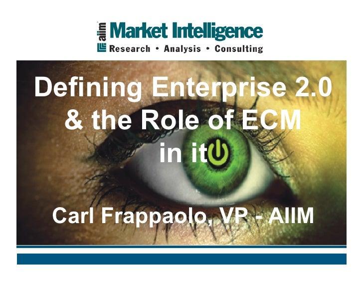 Defining Enterprise 2.0   & the Role of ECM          in it   Carl Frappaolo, VP - AIIM
