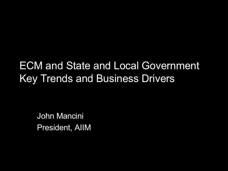 ECM and State and Local Government Key Trends and Business Drivers John Mancini President, AIIM