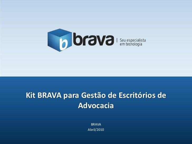 BRAVA<br />Abril/2010<br />Kit BRAVA para Gestão de Escritórios de Advocacia<br />