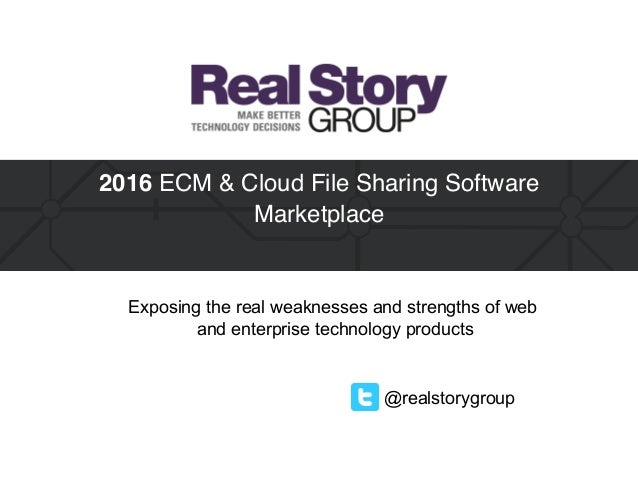 @realstorygroup 2016 ECM & Cloud File Sharing Software Marketplace Exposing the real weaknesses and strengths of web and ...