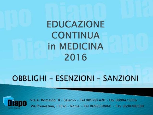 Via A. Romaldo, 8 – Salerno – Tel 089791420 – fax 0898422056 Via Prenestina, 178/d – Roma - Tel 0699330860 - Fax 0698380680