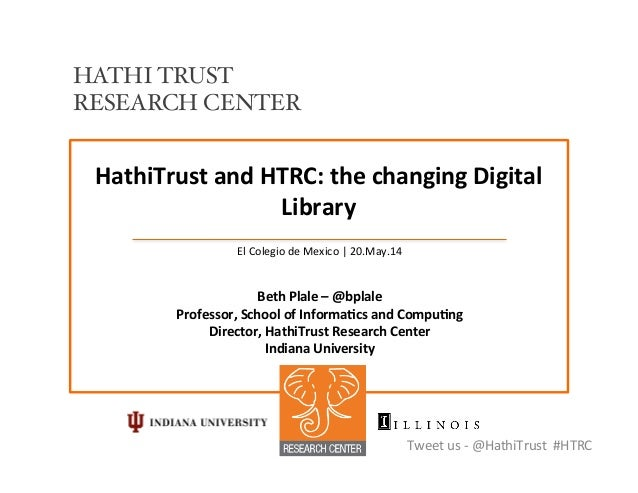 HathiTrust  and  HTRC:  the  changing  Digital   Library   El  Colegio  de  Mexico  |  20.May.14 ...
