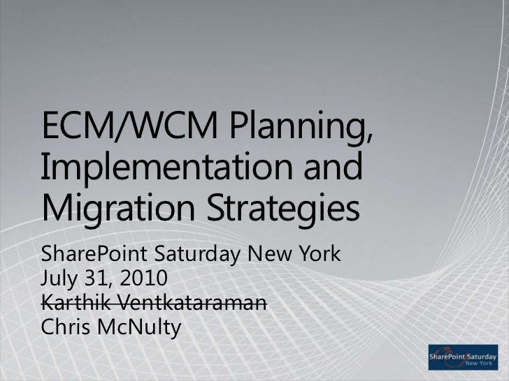 ECM/WCM Planning, Implementation and Migration Strategies<br />SharePoint Saturday New YorkJuly 31, 2010Karthik Ventkatara...