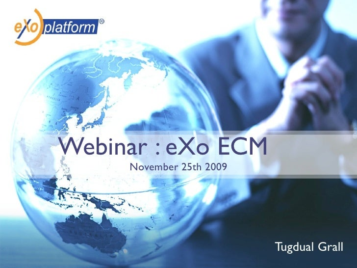 Webinar : eXo ECM      November 25th 2009                               Tugdual Grall