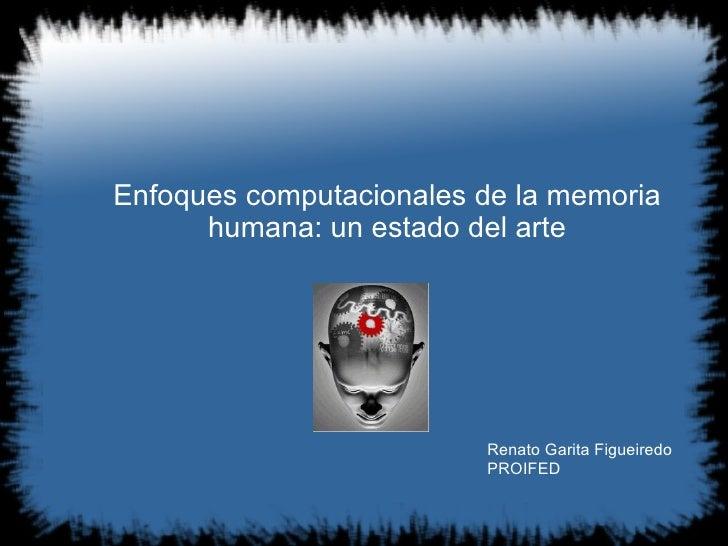 Enfoques computacionales de la memoria humana: un estado del arte Renato Garita Figueiredo PROIFED