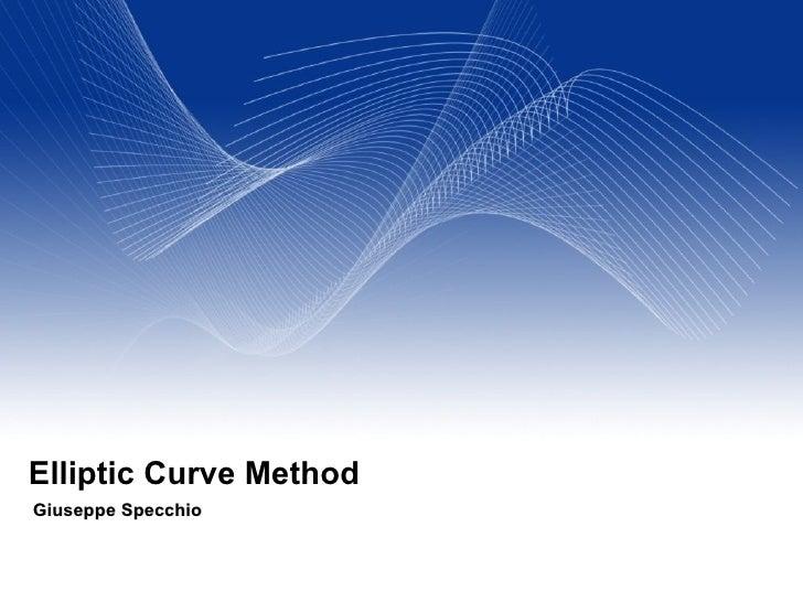 Elliptic Curve Method Giuseppe Specchio