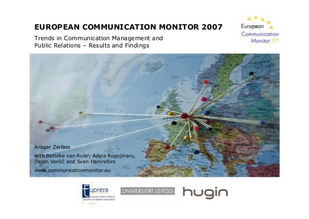 EUROPEAN COMMUNICATION MONITOR 2007 Trends in Communication Management and Public Relations – Results and Findings Ansgar ...