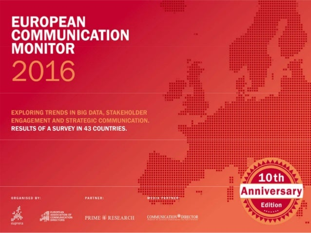 EUROPEAN COMMUNICATION MONITOR 2016 EXPLORING TRENDS IN BIG DATA, STAKEHOLDER ENGAGEMENT AND  STRATEGIC COMMUNICATION. RES...
