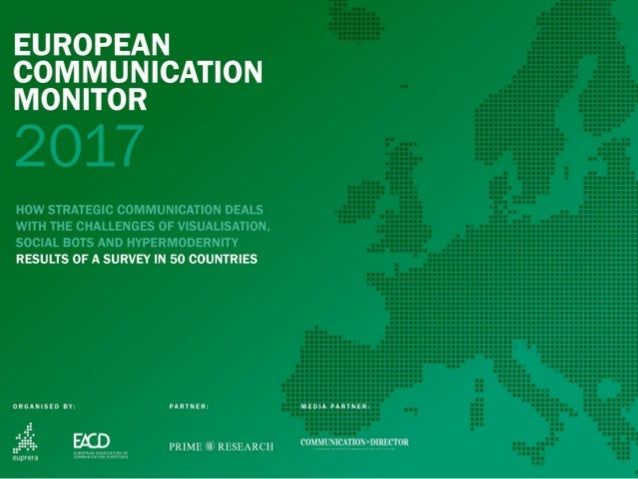 EUROPEAN COMMUNICATION MONITOR 2017 HOW STRATEGIC COMMUNICATION DEALS WITH THE CHALLENGES OF VISUALISATION, SOCIAL BOTS AN...