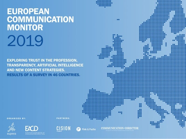 EUROPEAN COMMUNICATION MONITOR 2019 EXPLORING TRUST IN THE PROFESSION, TRANSPARENCY, ARTIFICIAL INTELLIGENCE AND NEW CONTE...