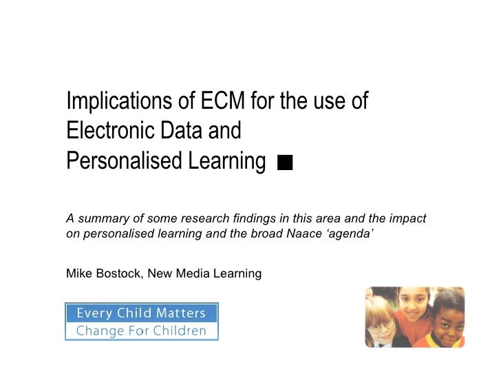 Implications of ECM for the use of  Electronic Data and  Personalised Learning ■ Mike Bostock, New Media Learning A summar...