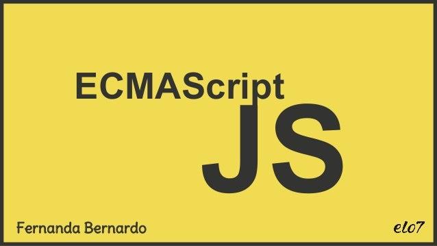 ECMAScript JSFernanda Bernardo